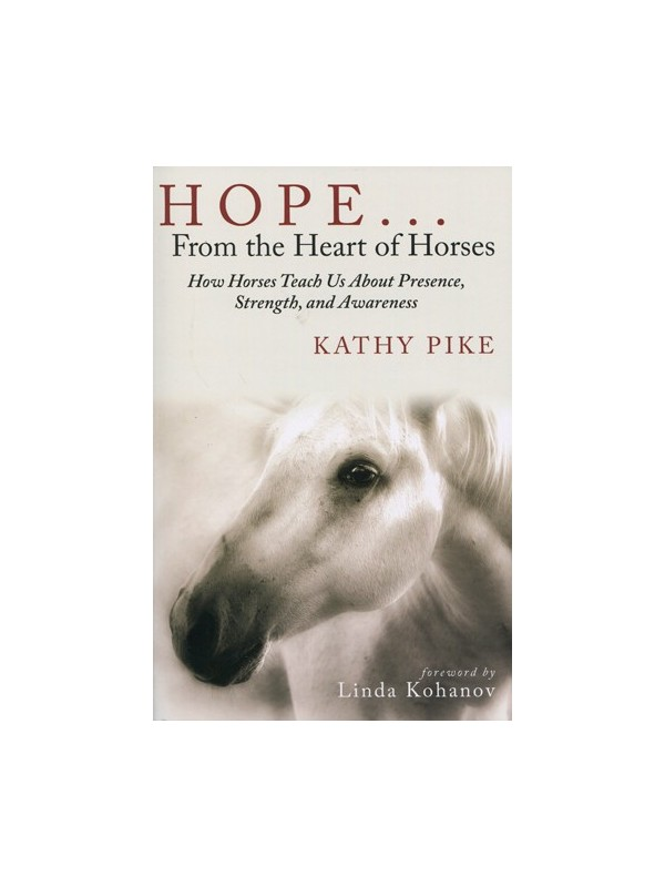 Hope Strength From the Heart of Horses: How Horses Teach Us About Presence and Awareness