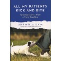 All My Patients Kick and Bite: Favorite Stories from a Vet's Practice