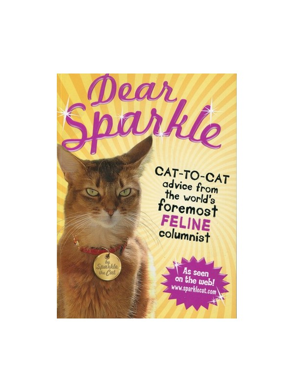 Dear Sparkle: Cat-to-Cat Advice from the Wolrd's Foremost Feline Columnist