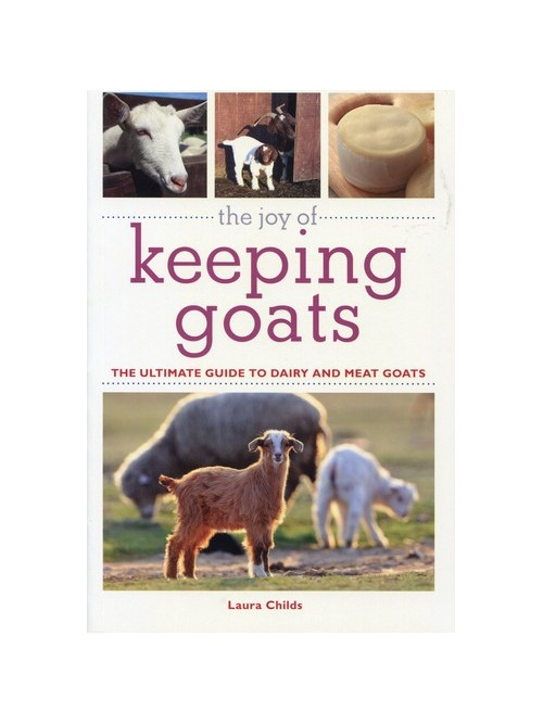 Joy of Keeping Goats: The Ultimate Guide to Dairy and Meat Goats