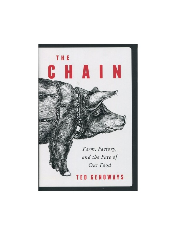 Chain, The: Farm, Factory, and the Fate of Our Food